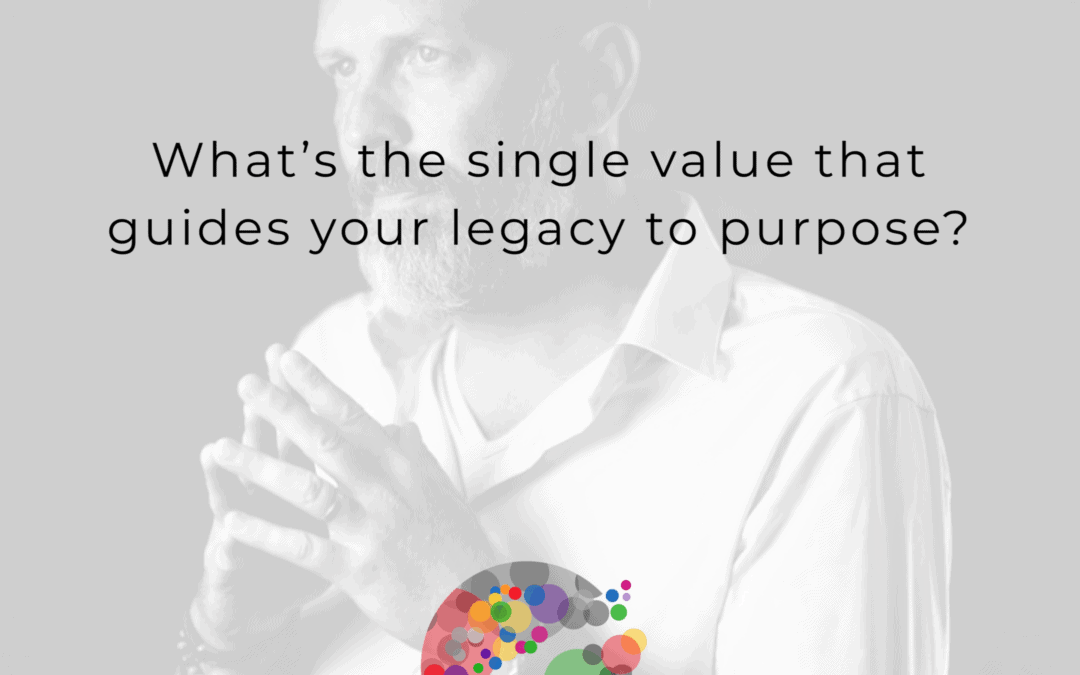 What's the single value that leads your life to purpose?